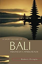 A Short History of Bali: Indonesia's Hindu Realm (A Short History of Asia series) by Robert Pringle (2004-04-01)