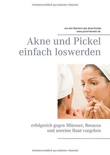 Akne und Pickel einfach loswerden - Das Buch des Jahres