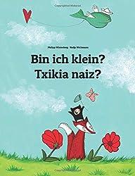 Bin ich klein? Txikia naiz?: Deutsch-Baskisch/Euskara: Zweisprachiges Bilderbuch zum Vorlesen für Kinder ab 3-6 Jahren (German and Basque Edition)