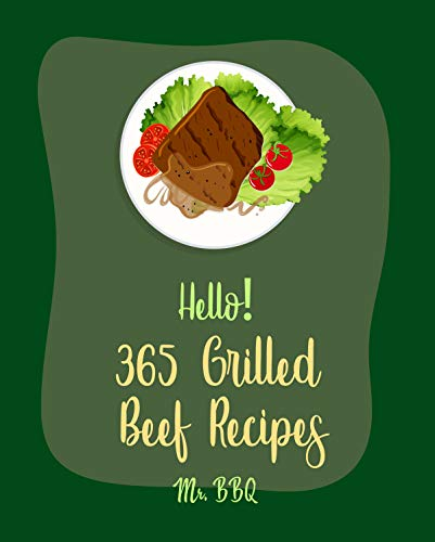 Hello! 365 Grilled Beef Recipes: Best Grilled Beef Cookbook Ever For Beginners [Book 1] (English Edition)