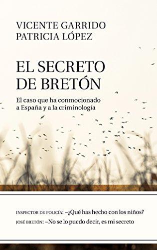 El secreto de Bretón: El caso que ha conmocionado a España y a la criminología por Vicente Garrido Genovés
