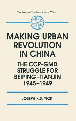 Making Urban Revolution in China: The CCP-GMD Struggle for Beiping-Tianjin, 1945-49 (Studies on Contemporary China)