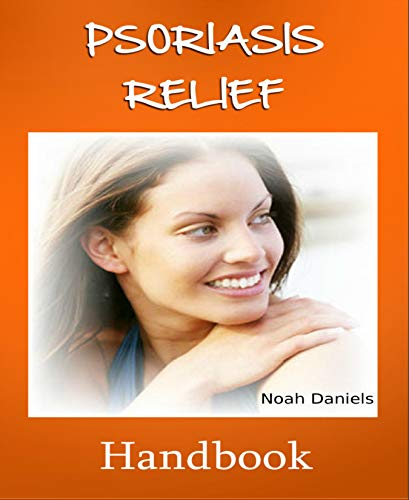 Psoriasis Relief (Psoriasis Relief Handbook (English Edition))