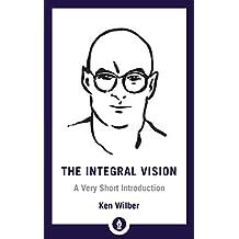 The Integral Vision: A Very Short Introduction (Shambhala Pocket Library Book 28) (English Edition)