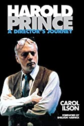 Harold Prince: A Director's Journey by Carol Ilson (2004-08-01)
