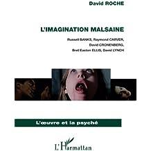 L'imagination malsaine : Russell Banks, Raymond Carver, David Cronenberg, Bret Easton Ellis, David Lynch