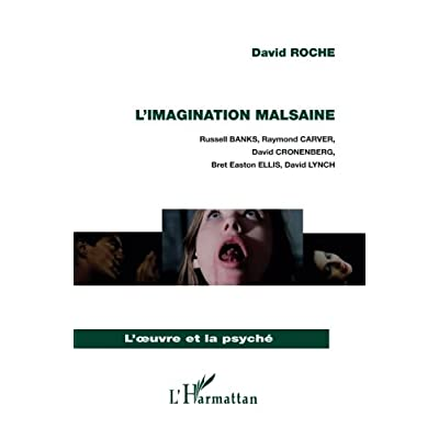 L'imagination malsaine: Russell BANKS, Raymond CARVER, David CRONENBERG, Bret Easton ELLIS, - David LYNCH