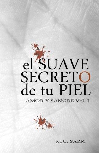 El suave secreto de tu piel: Volume 1 (Amor y Sangre)