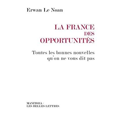 La France des opportunités: Toutes les bonnes nouvelles qu'on ne vous dit pas (Manitoba / Entreprises et société t. 36)