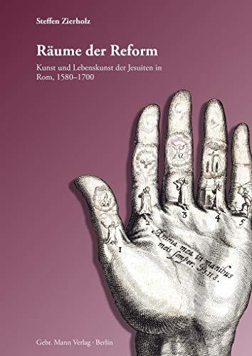 Räume der Reform: Kunst und Lebenskunst der Jesuiten in Rom 1580-1700 (Schriften Frühen Der Kirche)