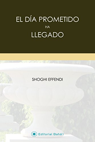 El Día Prometido ha llegado por Shoghi Effendi