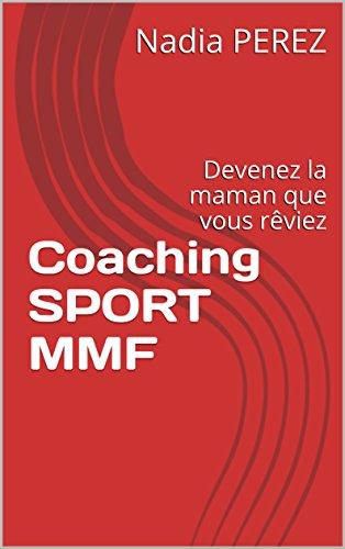 Coaching SPORT MMF: Devenez la maman que vous rêviez par