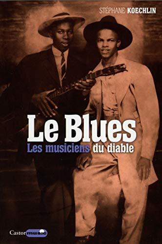 Le Blues - Les musiciens du Diable par Stephane Koechlin