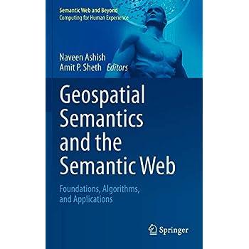 Geospatial Semantics and the Semantic Web : Foundations, Algorithms, and Applications