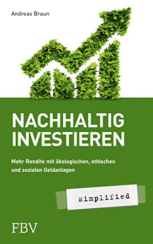 Nachhaltig investieren - simplified: Mehr Rendite mit ökologischer, ethischer und sozialer Geldanlage