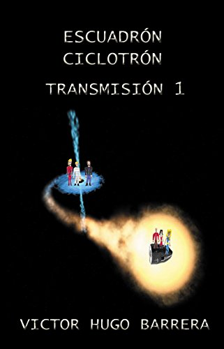 ESCUADRÓN CICLOTRÓN: TRANSMISIÓN 1