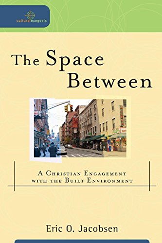 Space Between: A Christian Engagement With The Built Environment (Cultural Exegesis) (City Baker O)