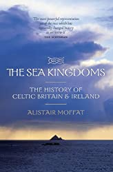 The Sea Kingdoms: The History of Celtic Britain and Ireland
