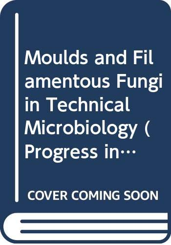 Moulds and Filamentous Fungi in Technical Microbiology (Progress in Industrial Microbiology)