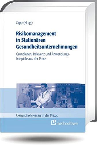 Risikomanagement in Stationären Gesundheitsunternehmungen: Grundlagen, Relevanz und Anwendungsbeispiele aus der Praxis (Gesundheitswesen in der Praxis)