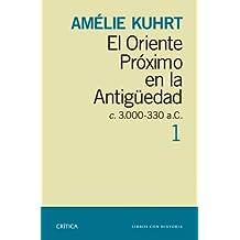 El Oriente Próximo en la Antigüedad 1: c 30000-330 a.c. (Crítica/Arqueología)