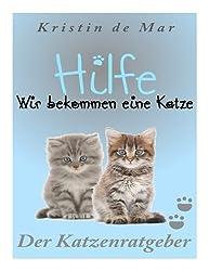 Hilfe wir bekommen eine Katze: Der Katzenratgeber