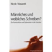 Männliches und weibliches Schreiben?: Zur Konstruktion und Subversion in der Literatur (Epistemata - Würzburger wissenschaftliche Schriften. Reihe Literaturwissenschaft)