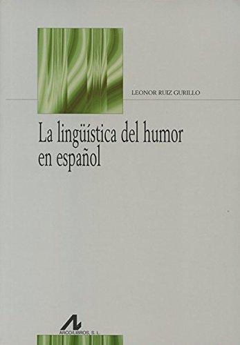 La Lingüistica Del Humor En Español (Bibliotheca Philologica)