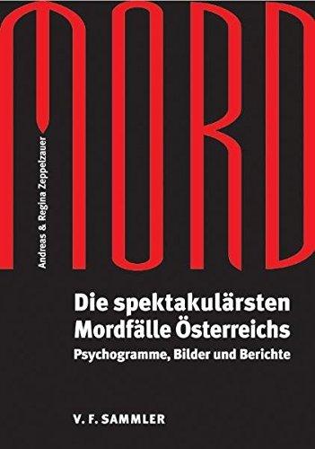 Mord: Die spektakul???rsten Mordf???lle ??sterreichs. Psychogramme, Bilder und Berichte by Andreas Zeppelzauer (2005-09-06)