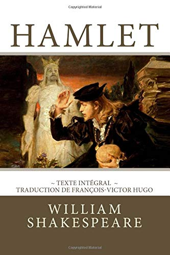 Hamlet: Edition intégrale - Traduction de François-Victor Hugo par William Shakespeare