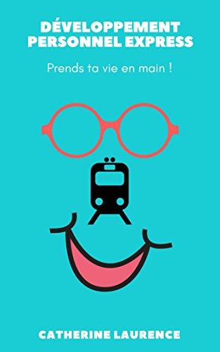 DÉVELOPPEMENT PERSONNEL EXPRESS: Prends ta vie en main (French Edition)