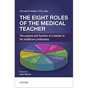 The Eight Roles of the Medical Teacher: The purpose and function of a teacher in the healthcare professions, 1e