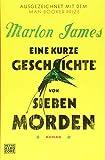 Eine kurze Geschichte von sieben Morden: Roman von Marlon James