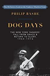Dog Days: The New York Yankees' Fall from Grace And: Return to Glory,1964-1976