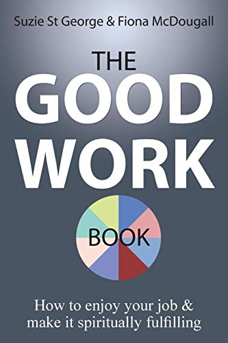 The Good Work Book: How to enjoy your job & make it spiritually fulfilling