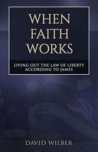 When Faith Works: Living Out the Law of Liberty According to James (English Edition)