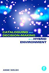 Cataloguing and Decision-Making in a Hybrid Environment: The Transition from AACR2 to RDA by Anne Welsh (December 16,2016)