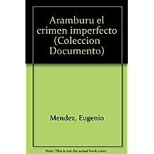 Title: Aramburu el crimen imperfecto Coleccion Documento