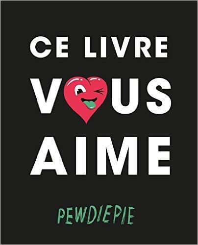 Ce livre vous aime de PewDiePie ( 21 octobre 2015 )