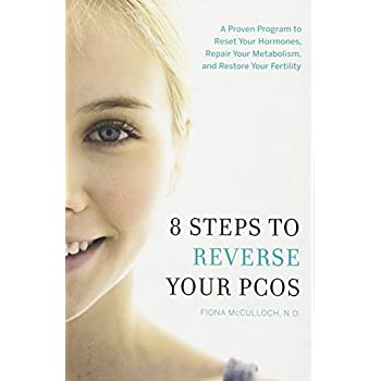 8 Steps to Reverse Your PCOS : A Proven Program to Reset Your Hormones, Repair Your Metabolism, and Restore Your Fertility
