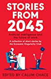 Stories from 2045: Artificial intelligence and the future of work - a collection of short stories by the Economic Singularity Club (English Edition)