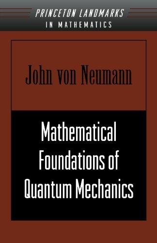Mathematical Foundations of Quantum Mechanics (Princeton Landmarks in Mathematics and Physics) by John von Neumann (1996-10-28)