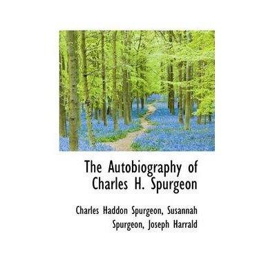 [(The Autobiography of Charles H. Spurgeon; Volume I )] [Author: Charles Haddon Spurgeon] [Apr-2009]
