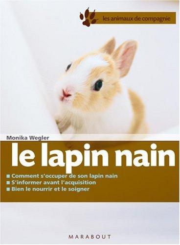 Le lapin nain : Bien le soigner, Bien le nourrir, Bien le comprendre par Monika Wegler