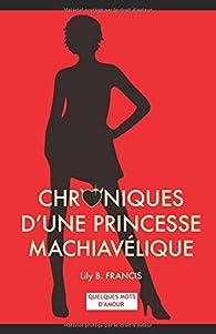 Chroniques d'une princesse machiavélique, tome 0 : Quelques mots d amour par Lily B. Francis
