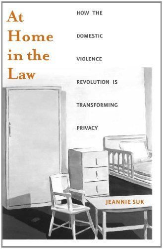 At Home in the Law: How the Domestic Violence Revolution Is Transforming Privacy by Prof. Jeannie Suk (2011-10-25)