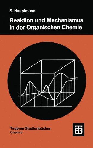 Reaktion und Mechanismus in der Organischen Chemie (Teubner Studienbücher Chemie) (German Edition)