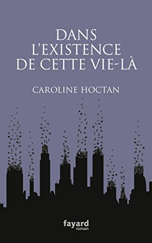 Dans l'existence de cette vie-là (2016) - Caroline Hoctan