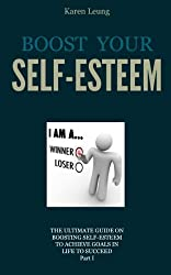 Boosting Your Self-esteem Part I: The Ultimate Guide on Boosting Self-esteem to Achieve Goals in Life to Succeed (English Edition)