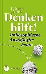 Denken hilft!: Philosophische Anstöße für heute